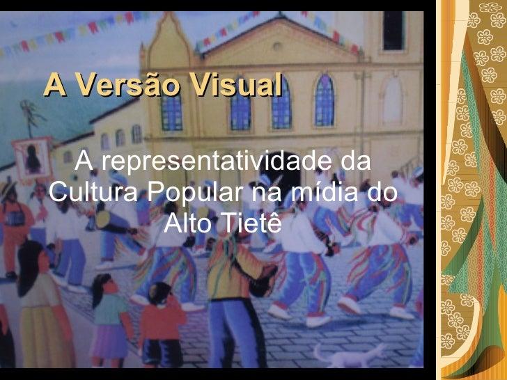 A Versão Visual A representatividade da Cultura Popular na mídia do Alto Tietê