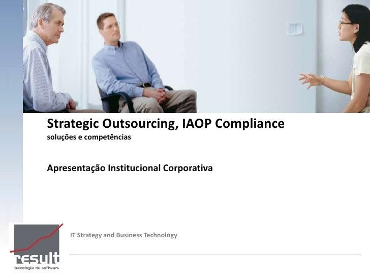Strategic Outsourcing, IAOP Compliancesoluções e competênciasApresentação Institucional Corporativa      IT Strategy and B...