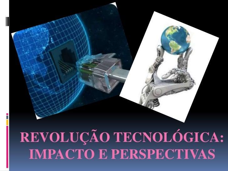 REVOLUÇÃO TECNOLÓGICA: IMPACTO E PERSPECTIVAS