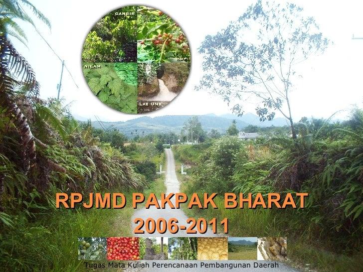 RPJMD PAKPAK BHARAT 2006-2011 Tugas Mata Kuliah Perencanaan Pembangunan Daerah