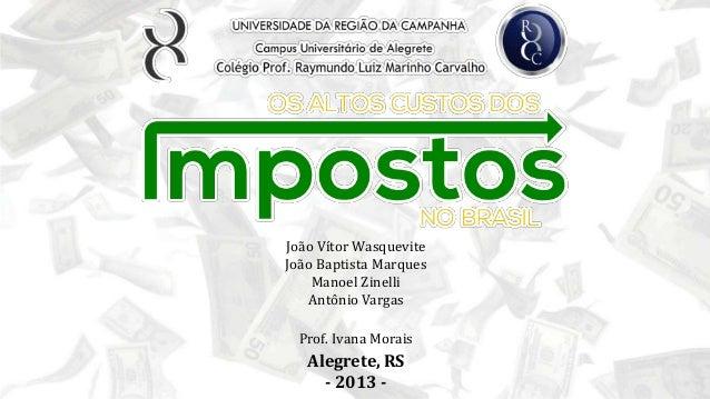 João Vítor Wasquevite João Baptista Marques Manoel Zinelli Antônio Vargas Prof. Ivana Morais Alegrete, RS - 2013 -