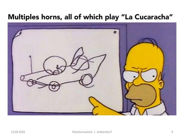 "Multiples horns, all of which play ""La Cucaracha"" 15.03.2016 Palvelumuotoilu ambien6a.fi 9"