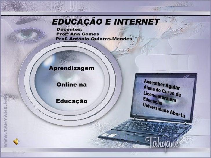 EDUCAÇÃO E INTERNET Aprendizagem Online na  Educação 06-06-09