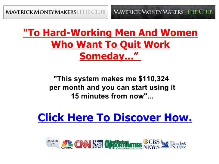 "quot;To Hard-Working Men And Women Who Want To Quit Work Someday...""         quot;This system makes me $110,324      per m..."