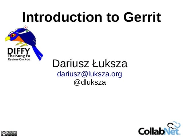 Introduction to Gerrit    Dariusz Łuksza     dariusz@luksza.org          @dluksza