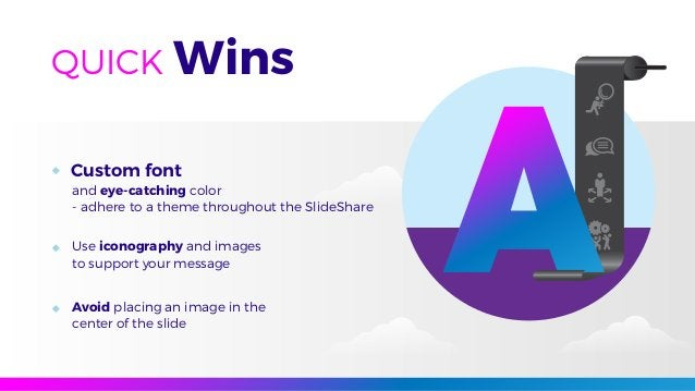 Custom font and eye-catching color - adhere to a theme throughout the SlideShare Use iconography and images to support you...