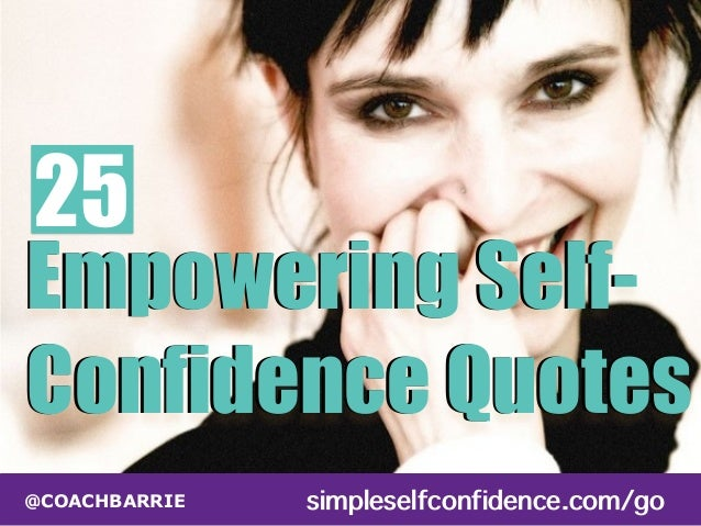 25  Empowering Self-  Confidence Quotes  @COACHBARRIE simpleselfconfidence.com/go