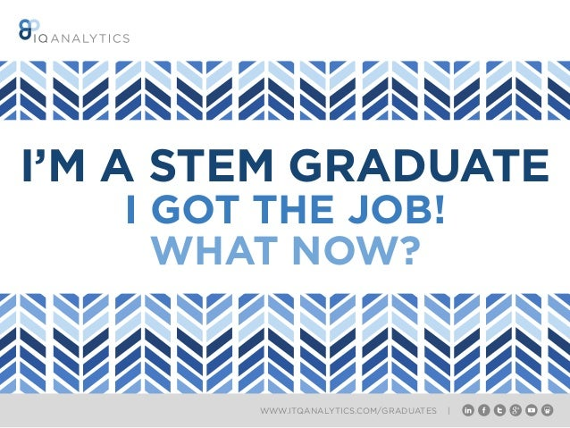 WWW.ITQANALYTICS.COM/GRADUATES | I'M A STEM GRADUATE I GOT THE JOB! WHAT NOW?