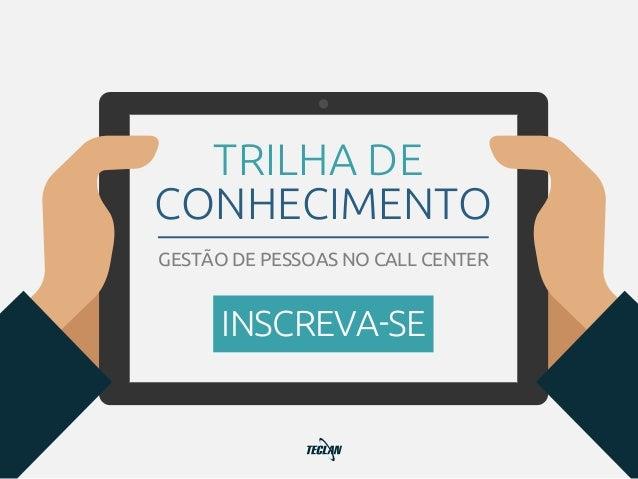 TRILHA DE CONHECIMENTO GESTÃO DE PESSOAS NO CALL CENTER INSCREVA-SE