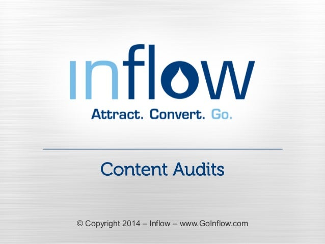 Content Audits  © Copyright 2014 – Inflow – www.GoInflow.com  goInFlow.com