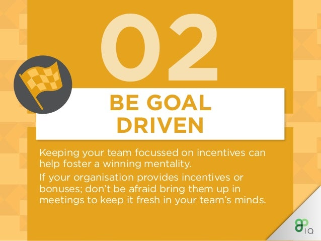 02 Keeping your team focussed on incentives can help foster a winning mentality. If your organisation provides incentives ...