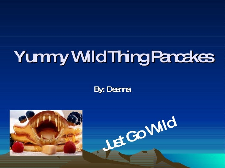 Yummy Wild Thing Pancakes By: Deanna   Just Go Wild