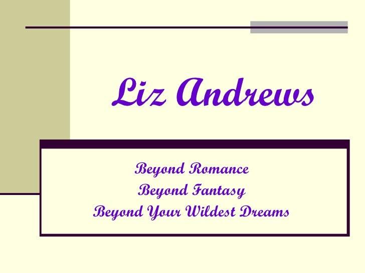 Liz Andrews Beyond Romance Beyond Fantasy Beyond Your Wildest Dreams
