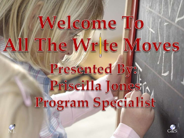 Welcome To<br />All The Wrte Moves<br />Presented By: <br />Priscilla Jones<br />Program Specialist<br />N.J.<br />G&S<br />