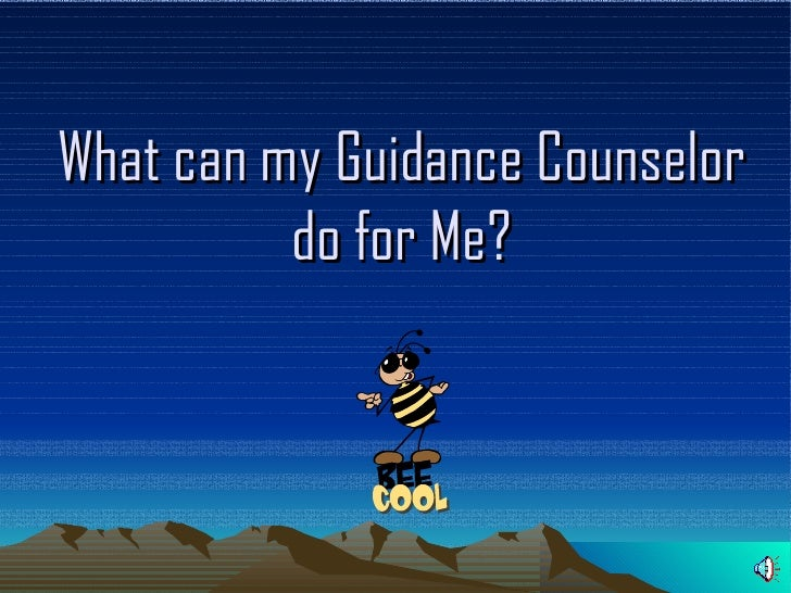 What can my Guidance Counselor do for Me?