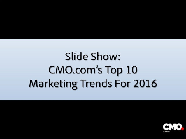 Slide Show: CMO.com's Top 10 Marketing Trends For 2016 The image part with relationship ID rId2 was not found in the file.