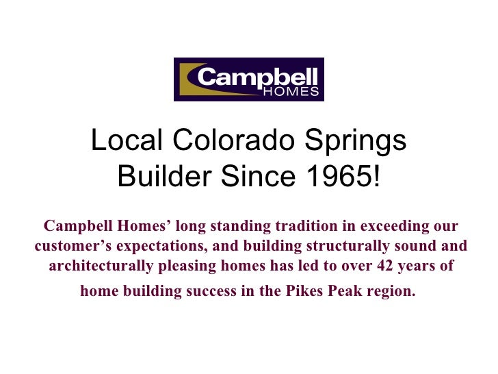Local Colorado Springs Builder Since 1965! Campbell Homes' long standing tradition in exceeding our customer's expectation...