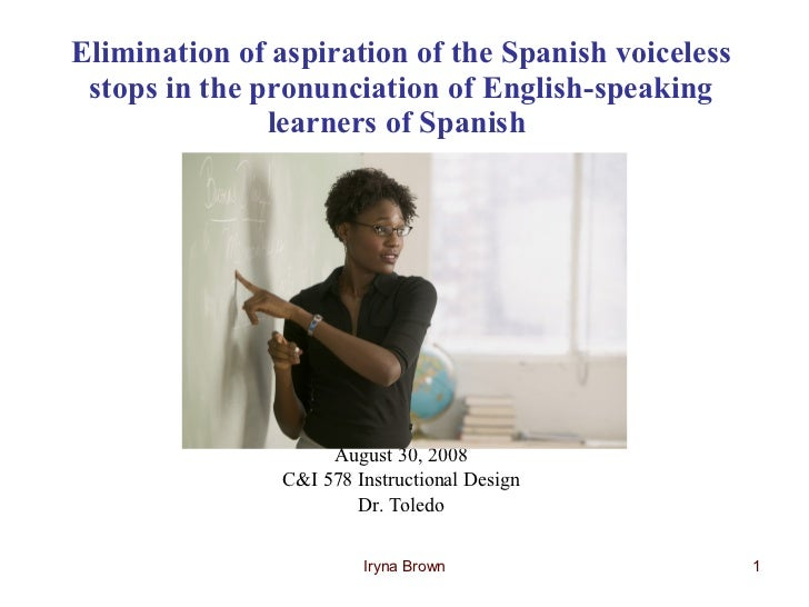 Elimination of aspiration of the Spanish voiceless stops in the pronunciation of English-speaking learners of Spanish   Au...
