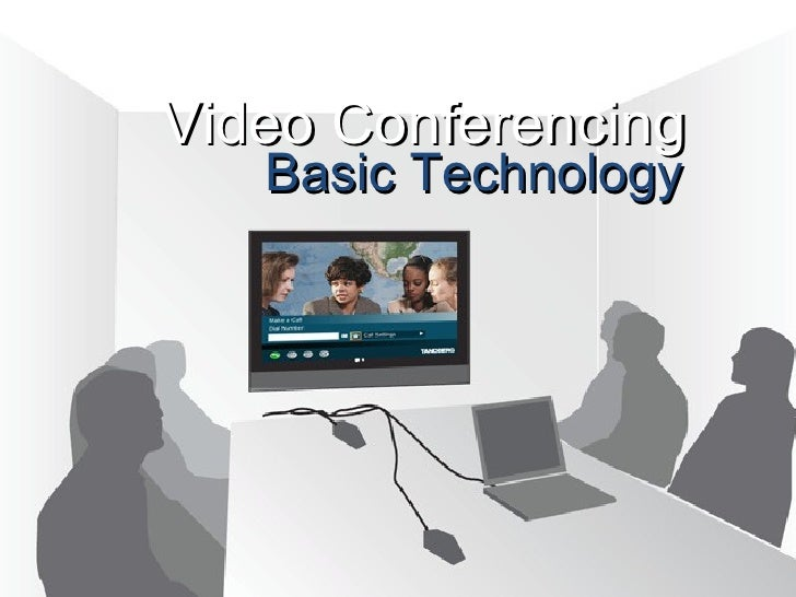 Basic Technology Video Conferencing