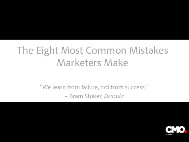 "The Eight Most Common Mistakes Marketers Make ""We learn from failure, not from success!"" – Bram Stoker, Dracula The image ..."