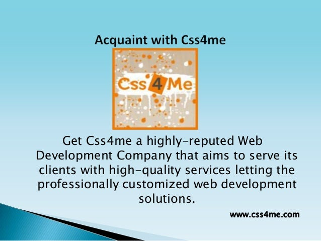 Get Css4me a highly-reputed WebDevelopment Company that aims to serve itsclients with high-quality services letting thepro...