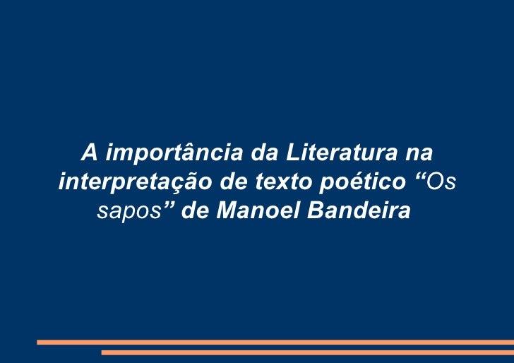 """A importância da Literatura na interpretação de texto poético """" Os   sapos """" de Manoel Bandeira"""