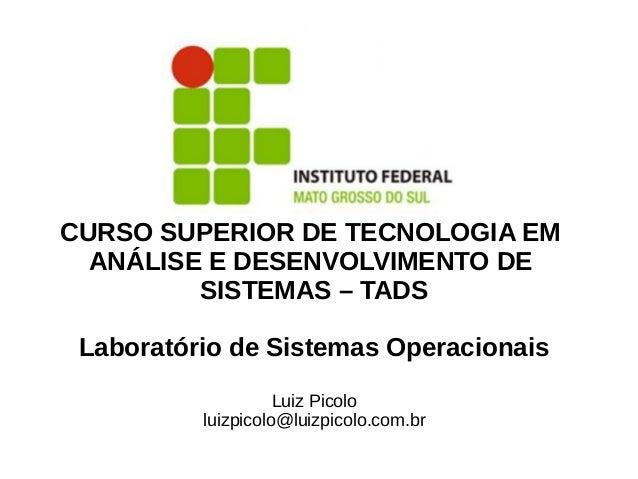 CURSO SUPERIOR DE TECNOLOGIA EM  ANÁLISE E DESENVOLVIMENTO DE         SISTEMAS – TADS Laboratório de Sistemas Operacionais...