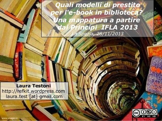 Quali modelli di prestito per l'e-book in biblioteca? Una mappatura a partire dai Principi IFLA 2013 La Spezia, 28/11/2013...