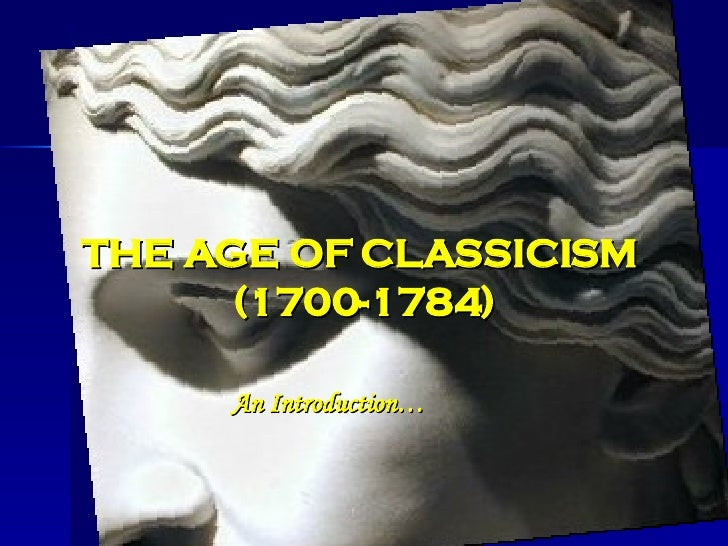 THE AGE OF CLASSICISM  (1700-1784) An Introduction…