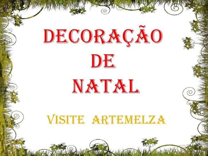 Decoraçãode<br /> Natal<br />Visite  artemelza<br />