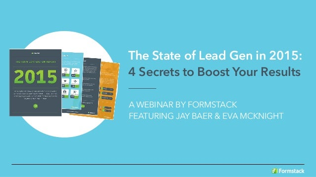 The State of Lead Gen in 2015: 4 Secrets to Boost Your Results A WEBINAR BY FORMSTACK