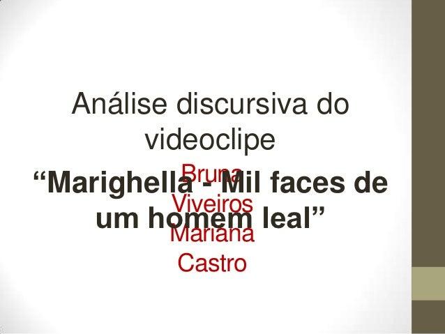 "Análise discursiva do        videoclipe           Bruna faces de""Marighella - Mil          Viveiros    um homem leal""     ..."