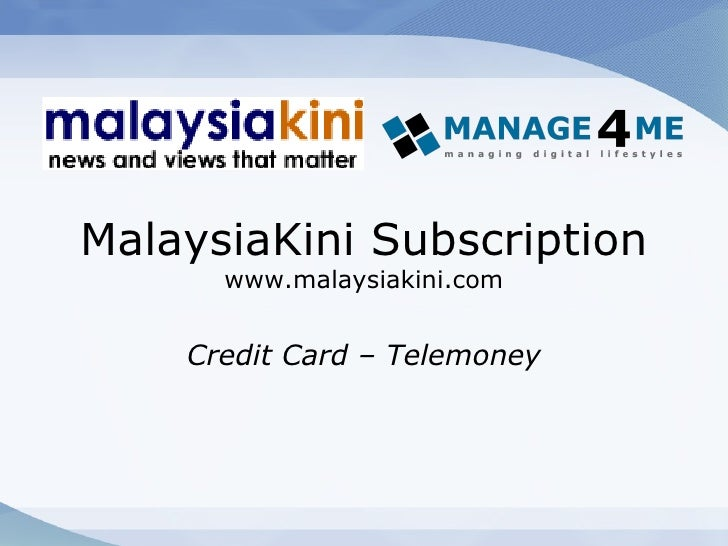 MalaysiaKini Subscription www.malaysiakini.com Credit Card – Telemoney
