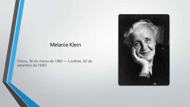 melanie klein Melanie klein, ma is a professor of sociology and women's studies at santa  monica college she is also an internationally recognized writer and speaker.