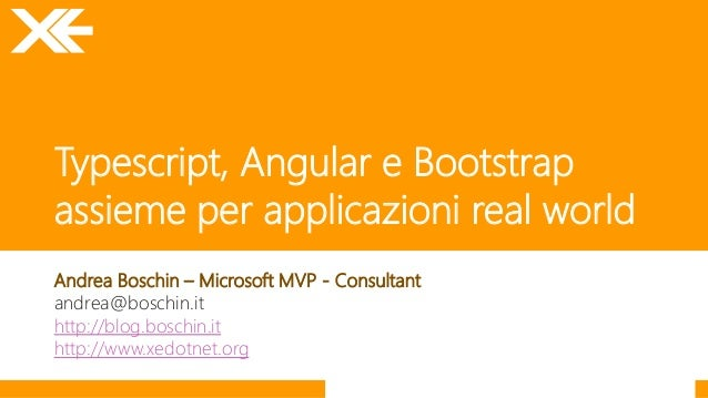 Typescript, Angular e Bootstrap assieme per applicazioni real world Andrea Boschin – Microsoft MVP - Consultant andrea@bos...