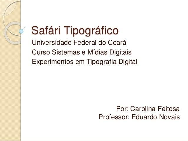 Safári Tipográfico  Universidade Federal do Ceará  Curso Sistemas e Mídias Digitais  Experimentos em Tipografia Digital  P...