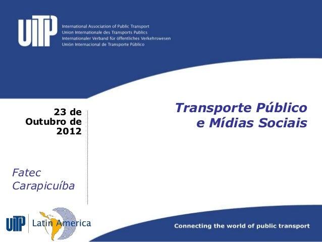 23 de   Transporte Público  Outubro de      e Mídias Sociais       2012FatecCarapicuíba