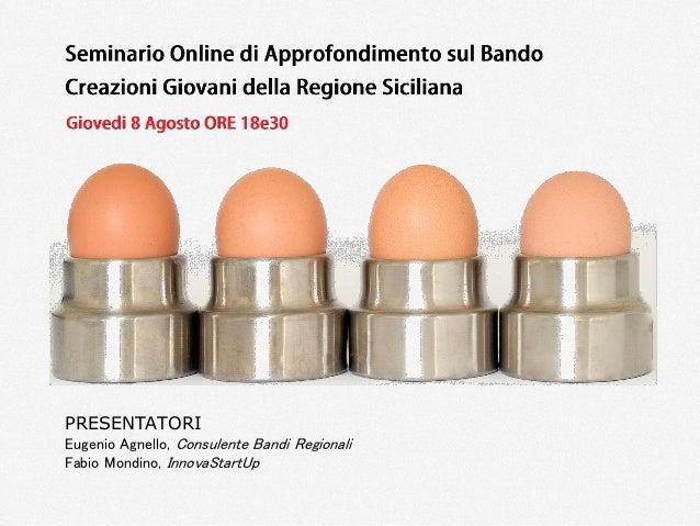 PRESENTATORI Eugenio Agnello, Consulente Bandi Regionali Fabio Mondino, InnovaStartUp