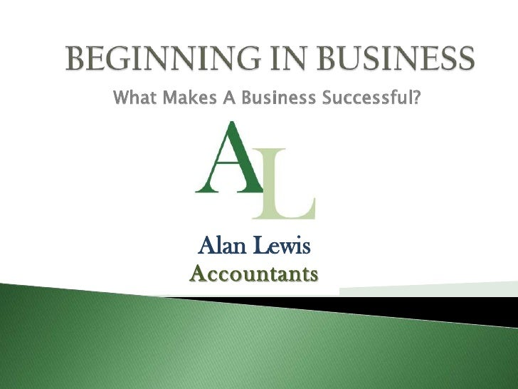 BEGINNING IN BUSINESS<br />What Makes A Business Successful?<br />