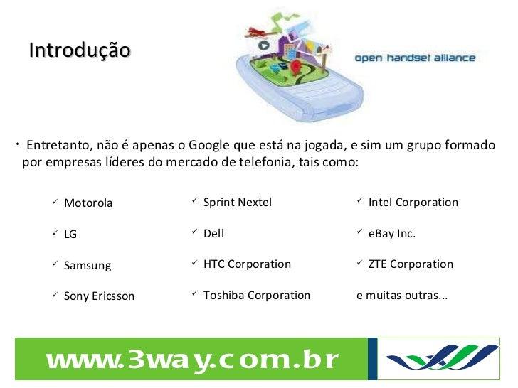 Introdução <ul><li>Entretanto, não é apenas o Google que está na jogada, e sim um grupo formado </li></ul><ul><li>por empr...