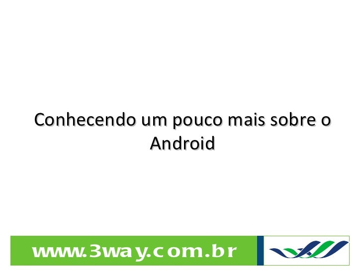 Conhecendo um pouco mais sobre o Android