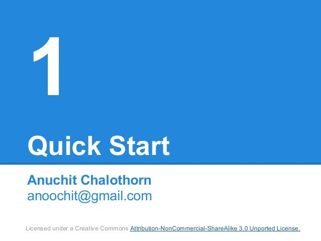 1Quick StartAnuchit Chalothornanoochit@gmail.comLicensed under a Creative Commons Attribution-NonCommercial-ShareAlike 3.0...