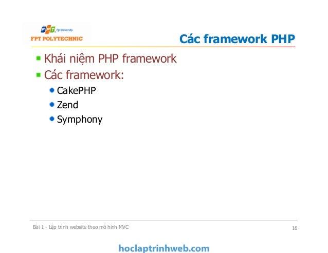 Khái niệm PHP framework Các framework: CakePHP Zend Symphony Các framework PHP Bài 1 - Lập trình website theo mô hình MVC ...