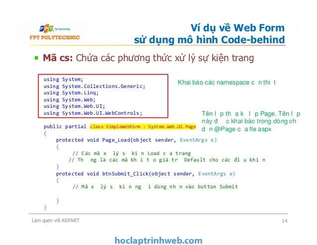 Mã cs: Chứa các phương thức xử lý sự kiện trang Ví dụ về Web Form sử dụng mô hình Code-behind using System; using System.C...