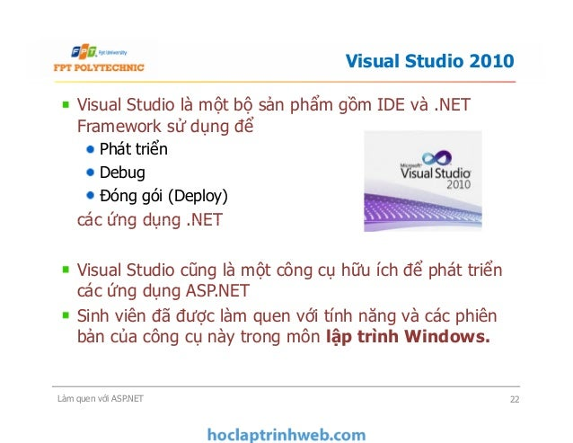 Visual Studio là một bộ sản phẩm gồm IDE và .NET Framework sử dụng để Phát triển Debug Đóng gói (Deploy) các ứng dụng .NET...
