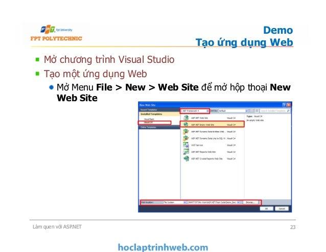 Mở chương trình Visual Studio Tạo một ứng dụng Web Mở Menu File > New > Web Site để mở hộp thoại New Web Site Demo Tạo ứng...
