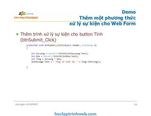 Thêm trình xử lý sự kiện cho button Tính (btnSubmit_Click) Demo Thêm một phương thức xử lý sự kiện cho Web Form Làm quen v...