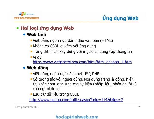 Hai loại ứng dụng Web Web tĩnh Viết bằng ngôn ngữ đánh dấu văn bản (HTML) Không có CSDL đi kèm với ứng dụng Trang .html ch...