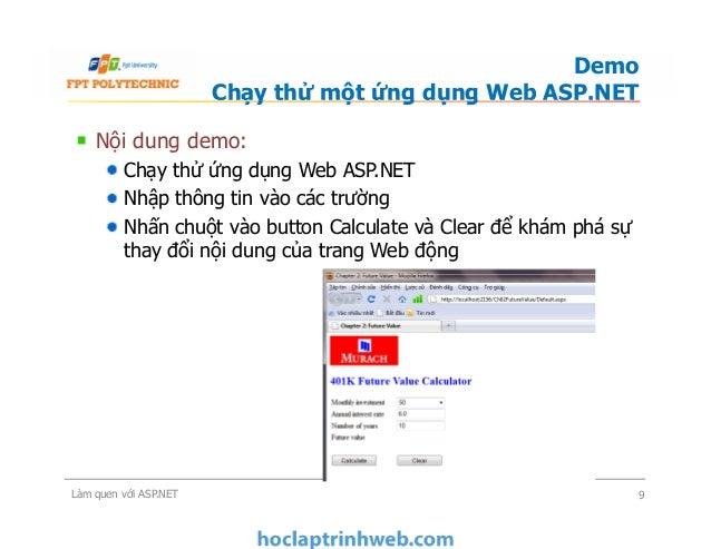 Nội dung demo: Chạy thử ứng dụng Web ASP.NET Nhập thông tin vào các trường Nhấn chuột vào button Calculate và Clear để khá...