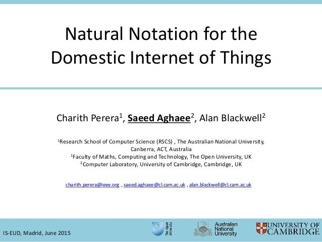 Natural Notation for the Domestic Internet of Things charith.perera@ieee.org , saeed.aghaee@cl.cam.ac.uk , alan.blackwell@...